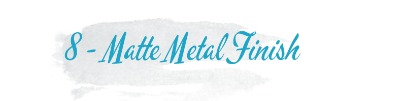 matte metal finish