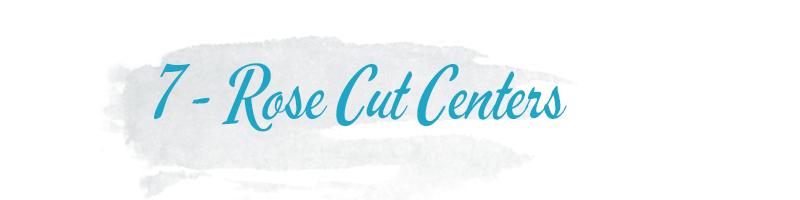 rose cut centers
